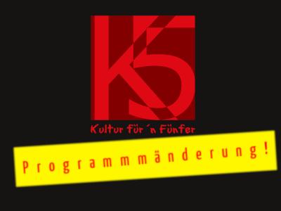 K5 – Kultur für'n Fünfer – die nächste Runde… (Programmänderung!)